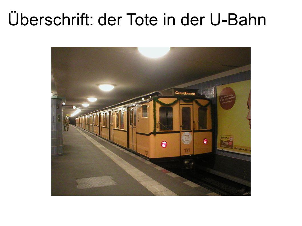 Überschrift: der Tote in der U-Bahn