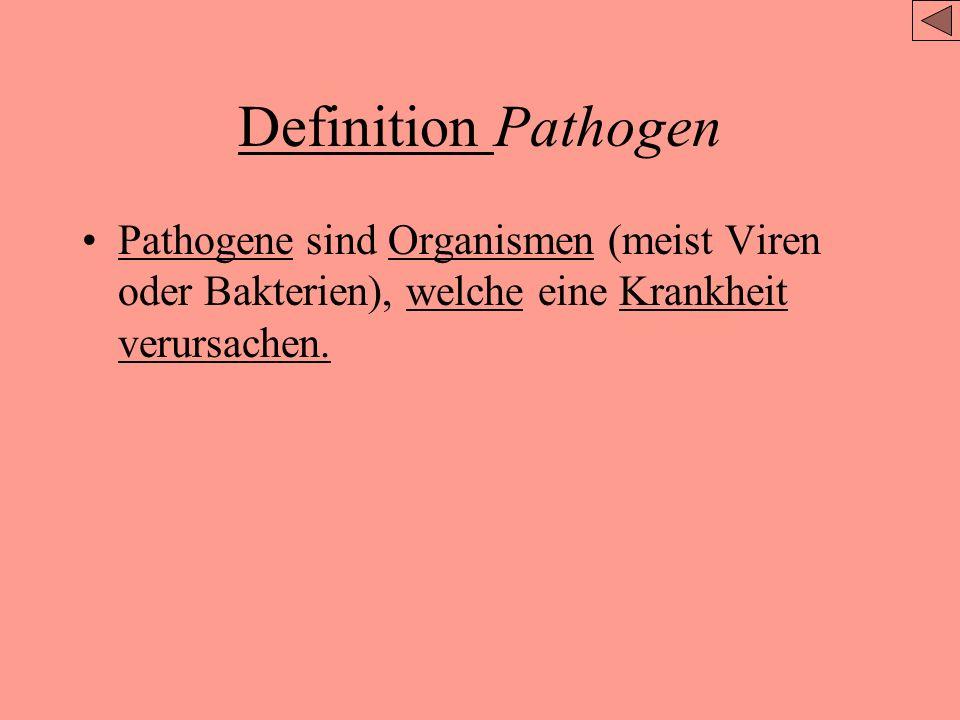 Definition Pathogen Pathogene sind Organismen (meist Viren oder Bakterien), welche eine Krankheit verursachen.