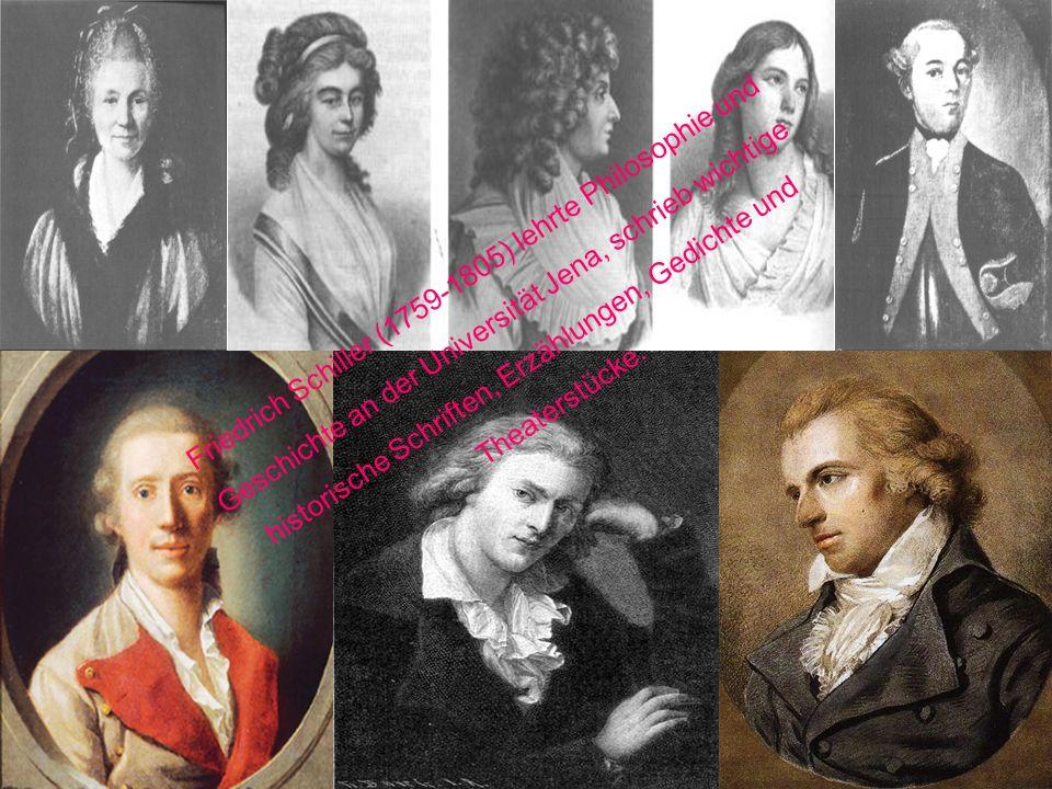 Friedrich Schiller (1759-1805) lehrte Philosophie und Geschichte an der Universität Jena, schrieb wichtige historische Schriften, Erzählungen, Gedichte und Theaterstücke.