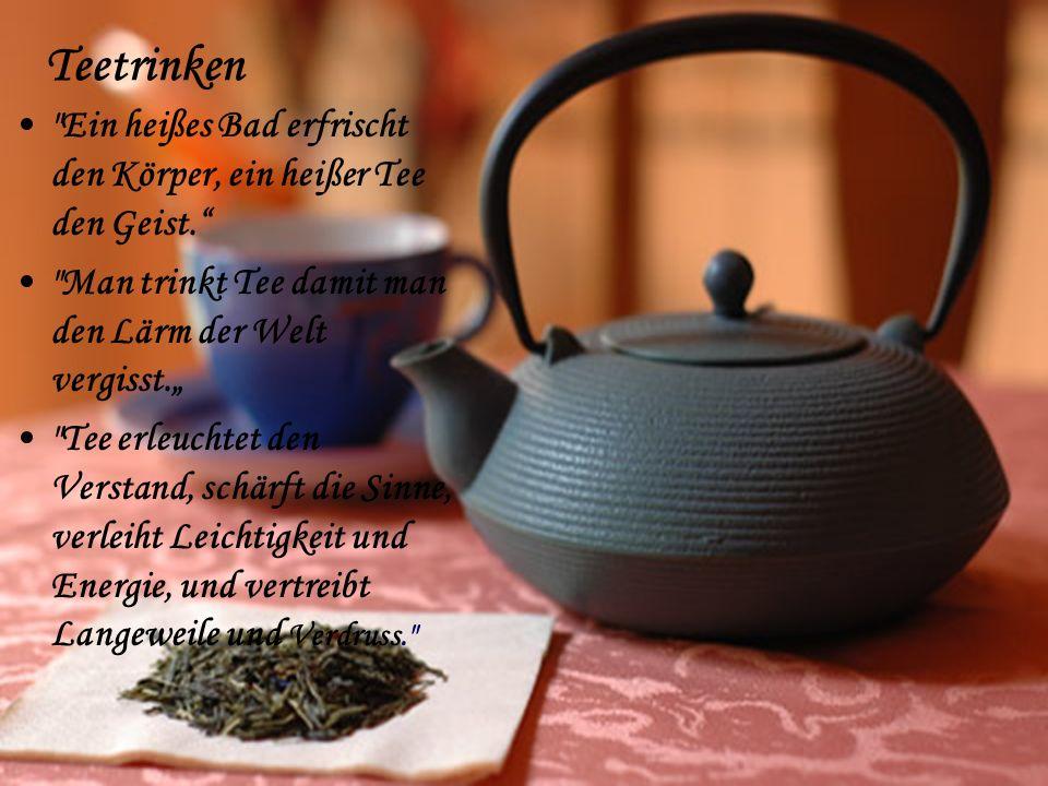 """Teetrinken Ein heißes Bad erfrischt den Körper, ein heißer Tee den Geist. Man trinkt Tee damit man den Lärm der Welt vergisst."""""""