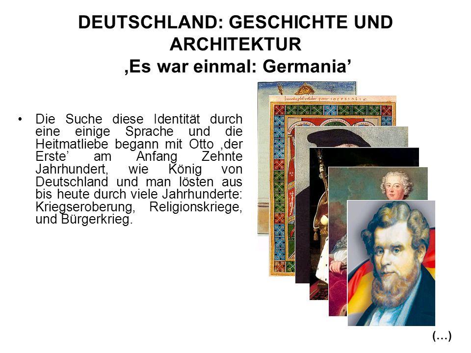 DEUTSCHLAND: GESCHICHTE UND ARCHITEKTUR ,Es war einmal: Germania'