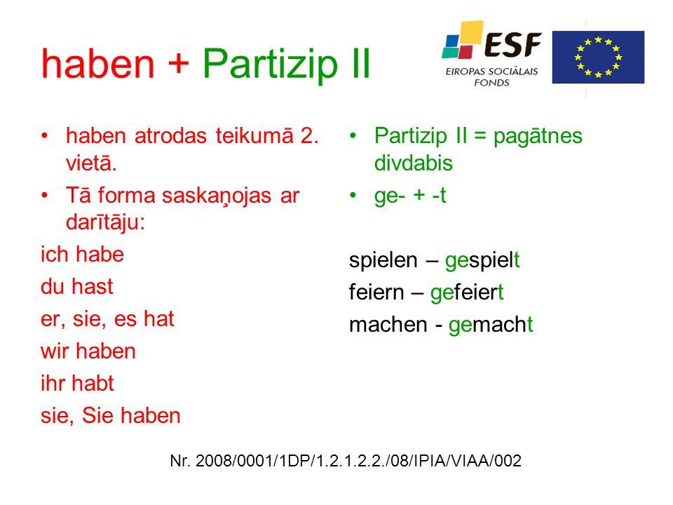 haben + Partizip II haben atrodas teikumā 2. vietā.