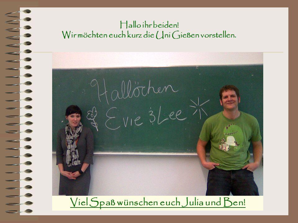 Hallo ihr beiden! Wir möchten euch kurz die Uni Gießen vorstellen.