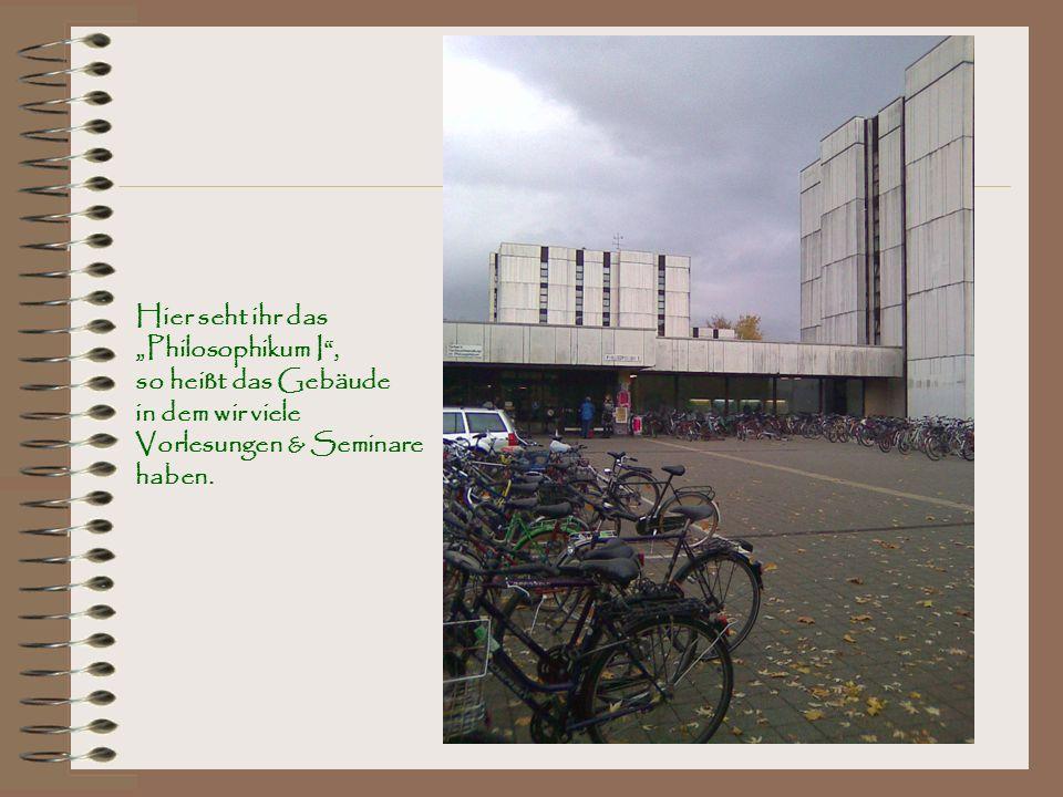 """Hier seht ihr das """"Philosophikum I , so heißt das Gebäude in dem wir viele Vorlesungen & Seminare haben."""
