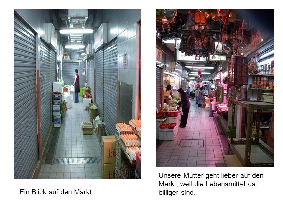 Unsere Mutter geht lieber auf den Markt, weil die Lebensmittel da billiger sind.
