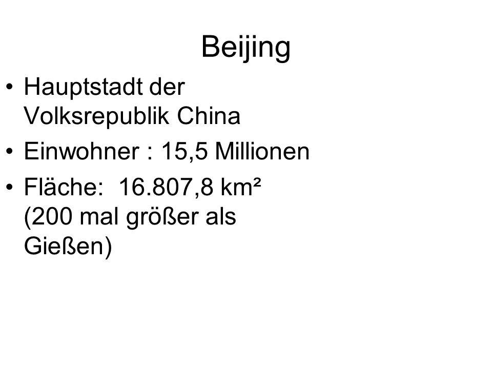 Beijing Hauptstadt der Volksrepublik China Einwohner : 15,5 Millionen
