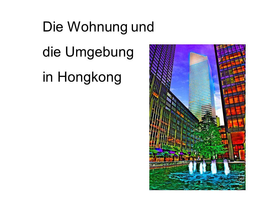 Die Wohnung und die Umgebung in Hongkong