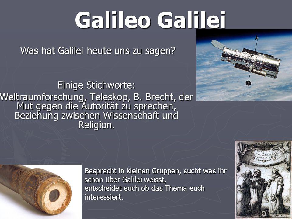 Galileo Galilei Was hat Galilei heute uns zu sagen Einige Stichworte: