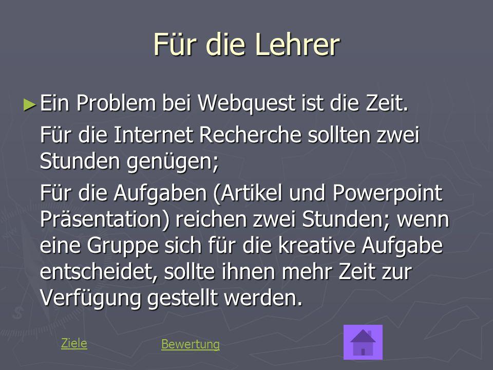 Für die Lehrer Ein Problem bei Webquest ist die Zeit.
