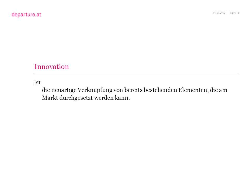 01.01.2010 Innovation. ist die neuartige Verknüpfung von bereits bestehenden Elementen, die am Markt durchgesetzt werden kann.