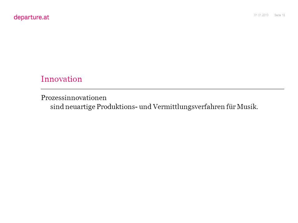 01.01.2010 Innovation. Prozessinnovationen sind neuartige Produktions- und Vermittlungsverfahren für Musik.