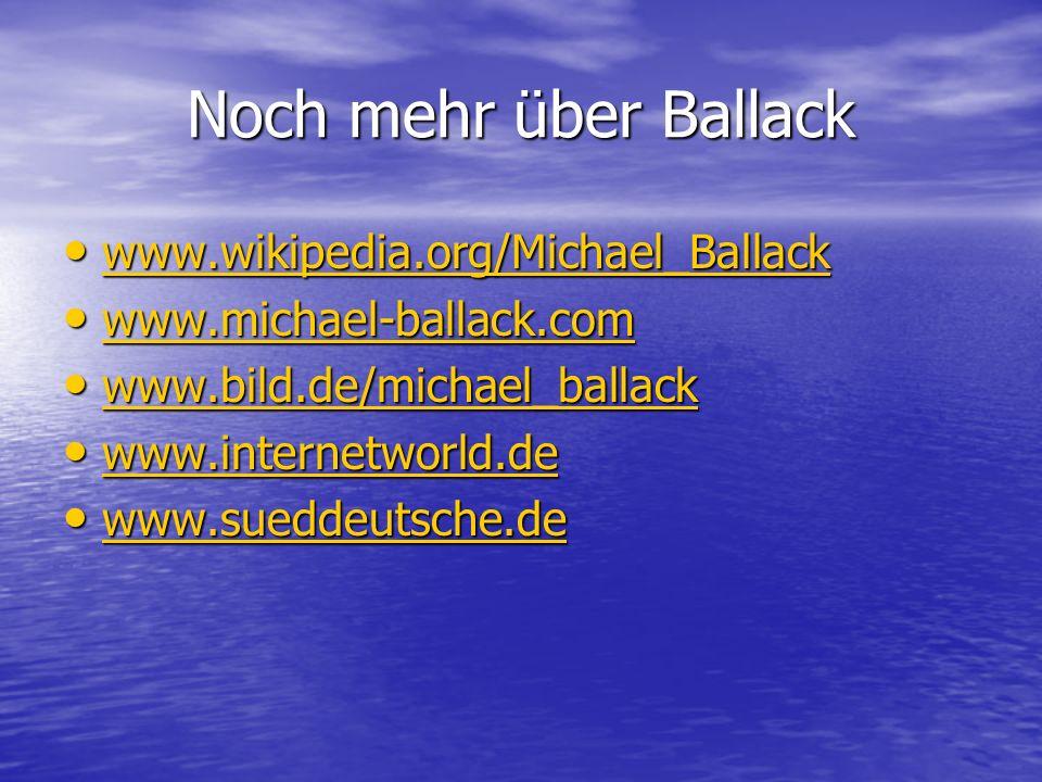 Noch mehr über Ballack www.wikipedia.org/Michael_Ballack