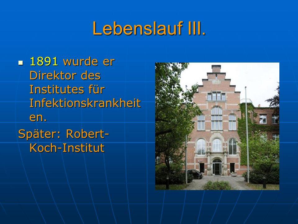 Lebenslauf III. 1891 wurde er Direktor des Institutes für Infektionskrankheiten.