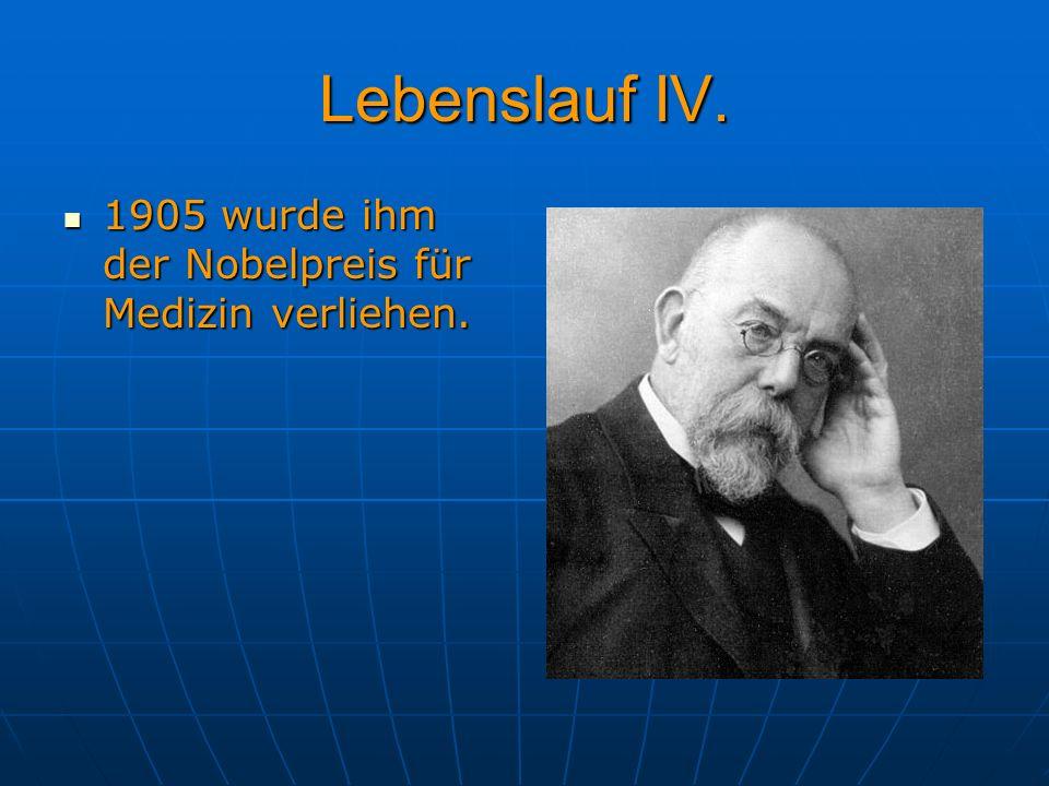 Lebenslauf IV. 1905 wurde ihm der Nobelpreis für Medizin verliehen.