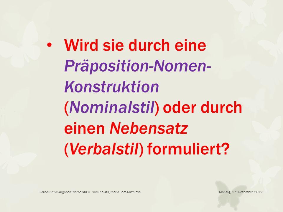 Wird sie durch eine Präposition-Nomen- Konstruktion (Nominalstil) oder durch einen Nebensatz (Verbalstil) formuliert