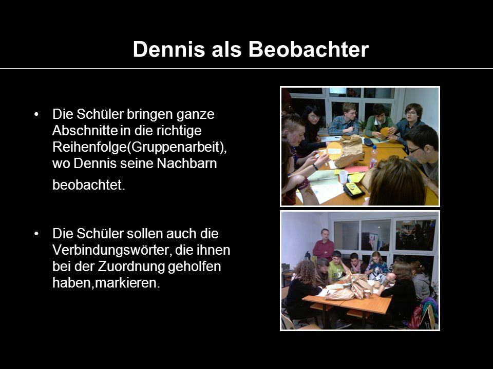 Dennis als BeobachterDie Schüler bringen ganze Abschnitte in die richtige Reihenfolge(Gruppenarbeit), wo Dennis seine Nachbarn beobachtet.