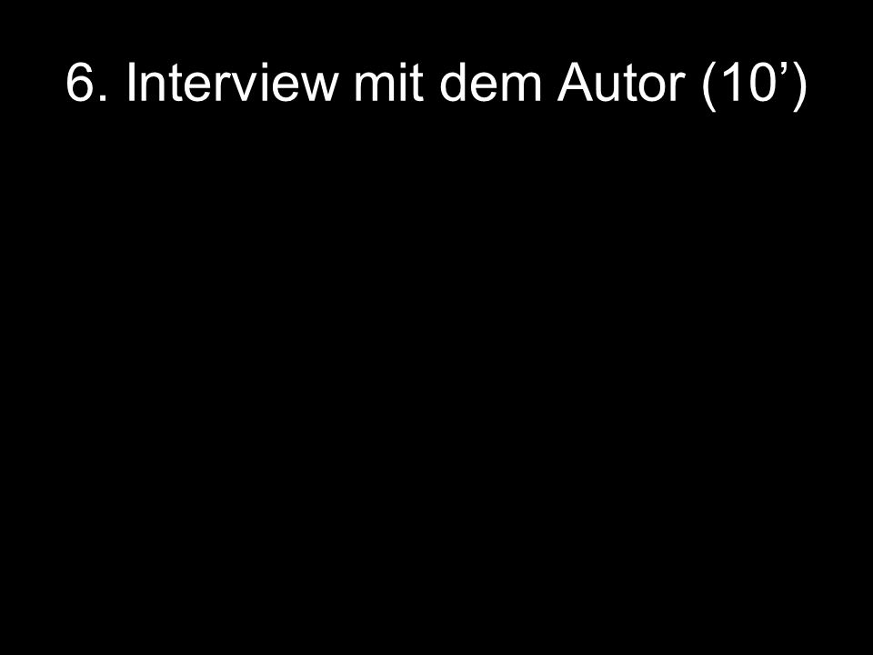 6. Interview mit dem Autor (10')