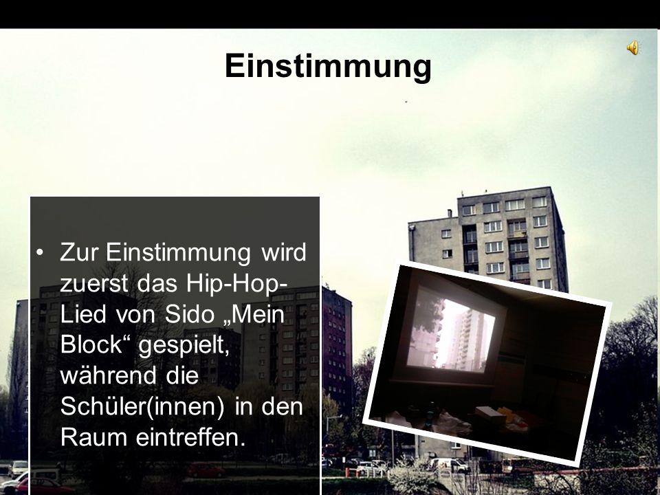 """Einstimmung Zur Einstimmung wird zuerst das Hip-Hop-Lied von Sido """"Mein Block gespielt, während die Schüler(innen) in den Raum eintreffen."""