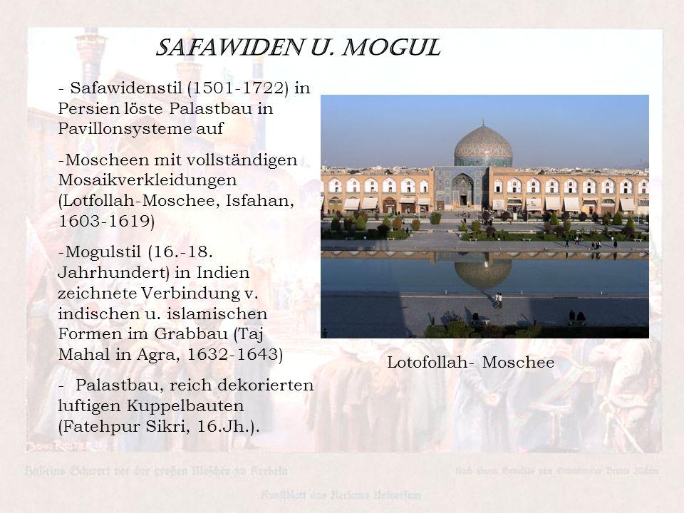 Safawiden u. Mogul - Safawidenstil (1501-1722) in Persien löste Palastbau in Pavillonsysteme auf.