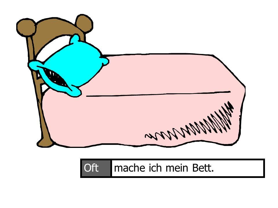 Oft mache ich mein Bett. Ich mache mein Bett