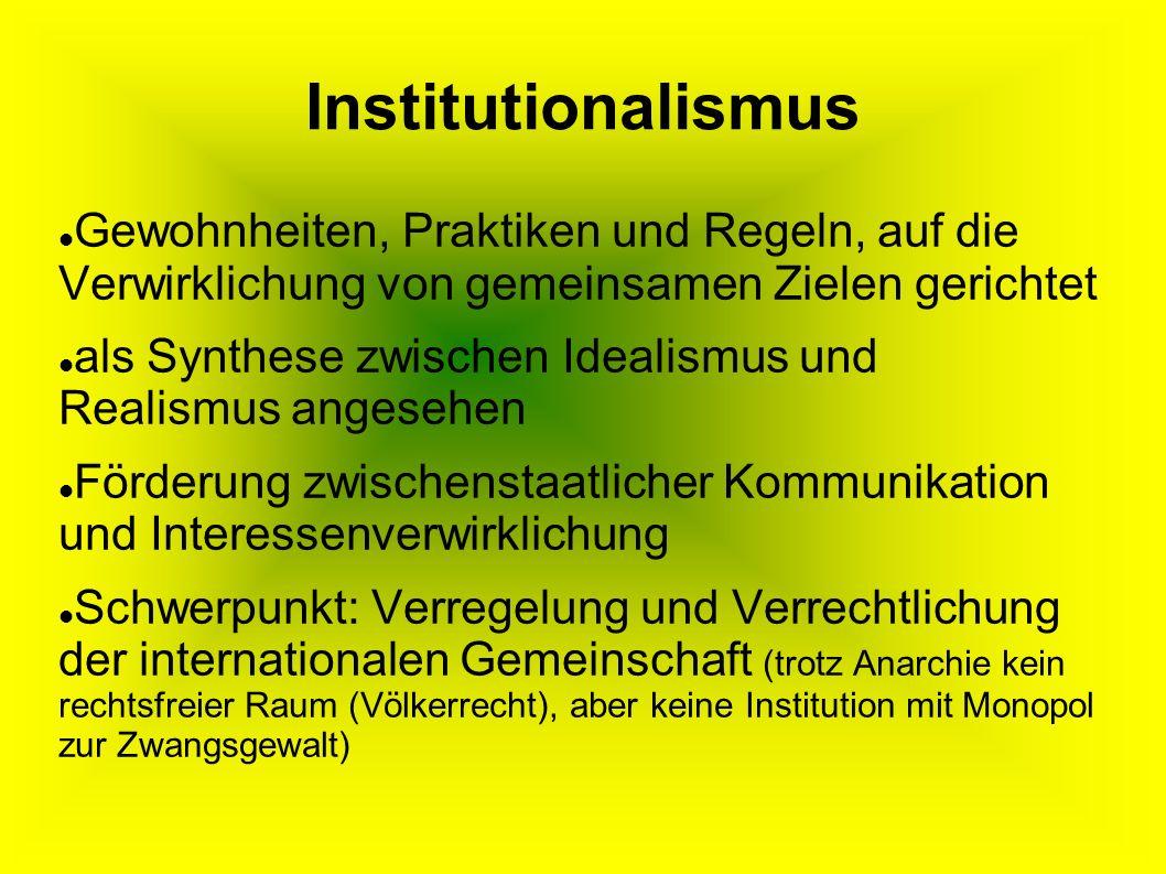 Institutionalismus Gewohnheiten, Praktiken und Regeln, auf die Verwirklichung von gemeinsamen Zielen gerichtet.