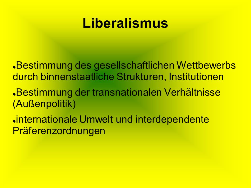 Liberalismus Bestimmung des gesellschaftlichen Wettbewerbs durch binnenstaatliche Strukturen, Institutionen.
