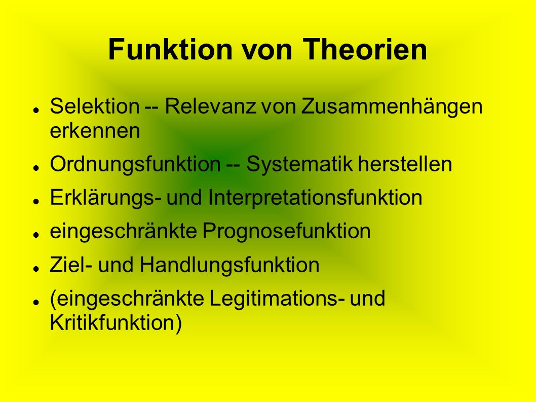 Funktion von Theorien Selektion -- Relevanz von Zusammenhängen erkennen. Ordnungsfunktion -- Systematik herstellen.