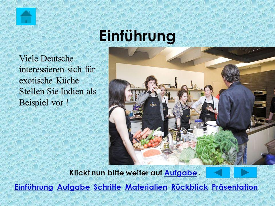 Einführung Viele Deutsche interessieren sich für exotische Küche . Stellen Sie Indien als Beispiel vor !