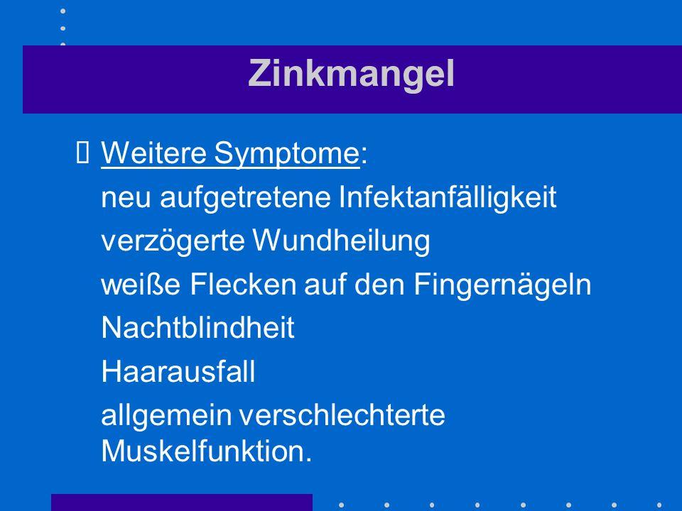 Zinkmangel Weitere Symptome: neu aufgetretene Infektanfälligkeit