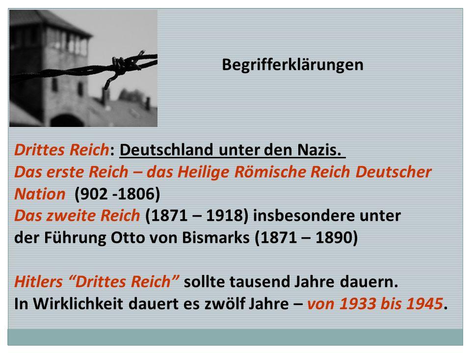 BegrifferklärungenDrittes Reich: Deutschland unter den Nazis. Das erste Reich – das Heilige Römische Reich Deutscher.