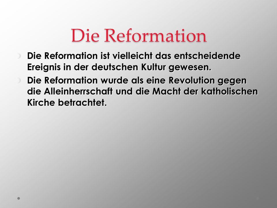 Die Reformation Die Reformation ist vielleicht das entscheidende Ereignis in der deutschen Kultur gewesen.