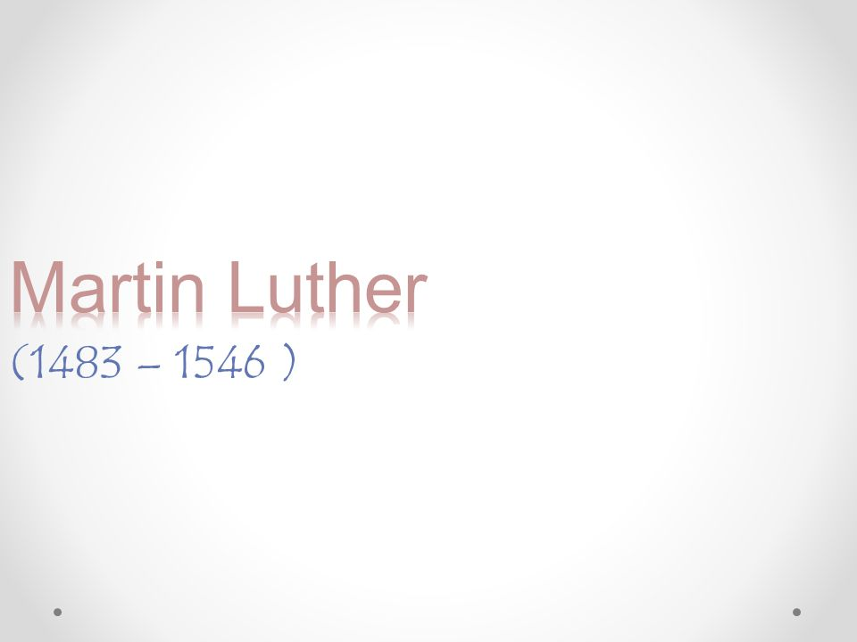Martin Luther (1483 – 1546 )