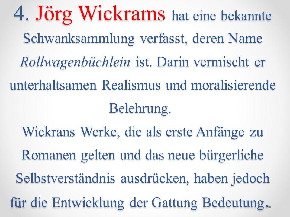 4. Jörg Wickrams hat eine bekannte Schwanksammlung verfasst, deren Name Rollwagenbüchlein ist.