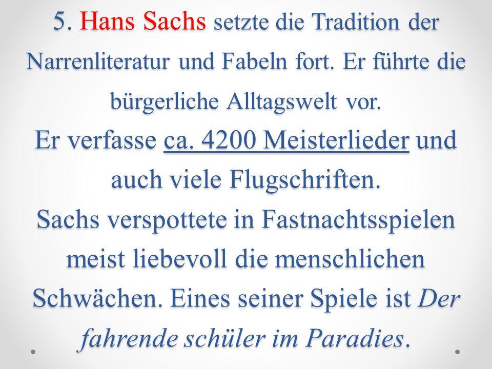5. Hans Sachs setzte die Tradition der Narrenliteratur und Fabeln fort