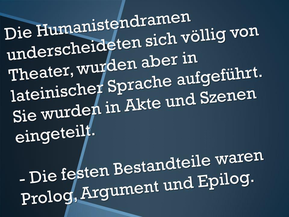 Die Humanistendramen underscheideten sich völlig von Theater, wurden aber in lateinischer Sprache aufgeführt.