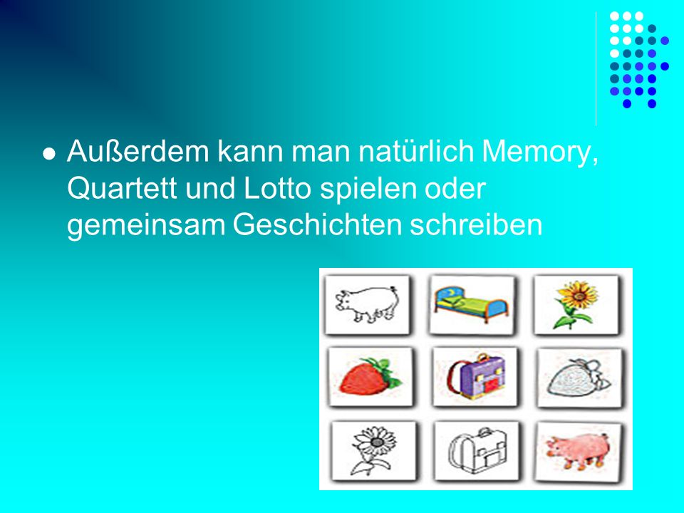 Außerdem kann man natürlich Memory, Quartett und Lotto spielen oder gemeinsam Geschichten schreiben