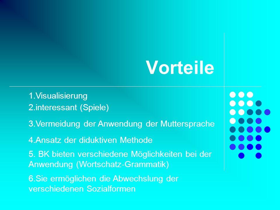 Vorteile 1.Visualisierung 2.interessant (Spiele)
