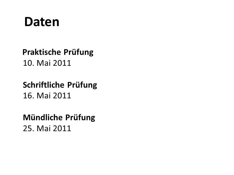 Daten Praktische Prüfung 10. Mai 2011 Schriftliche Prüfung 16.