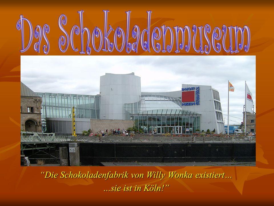 Die Schokoladenfabrik von Willy Wonka existiert… …sie ist in Köln!