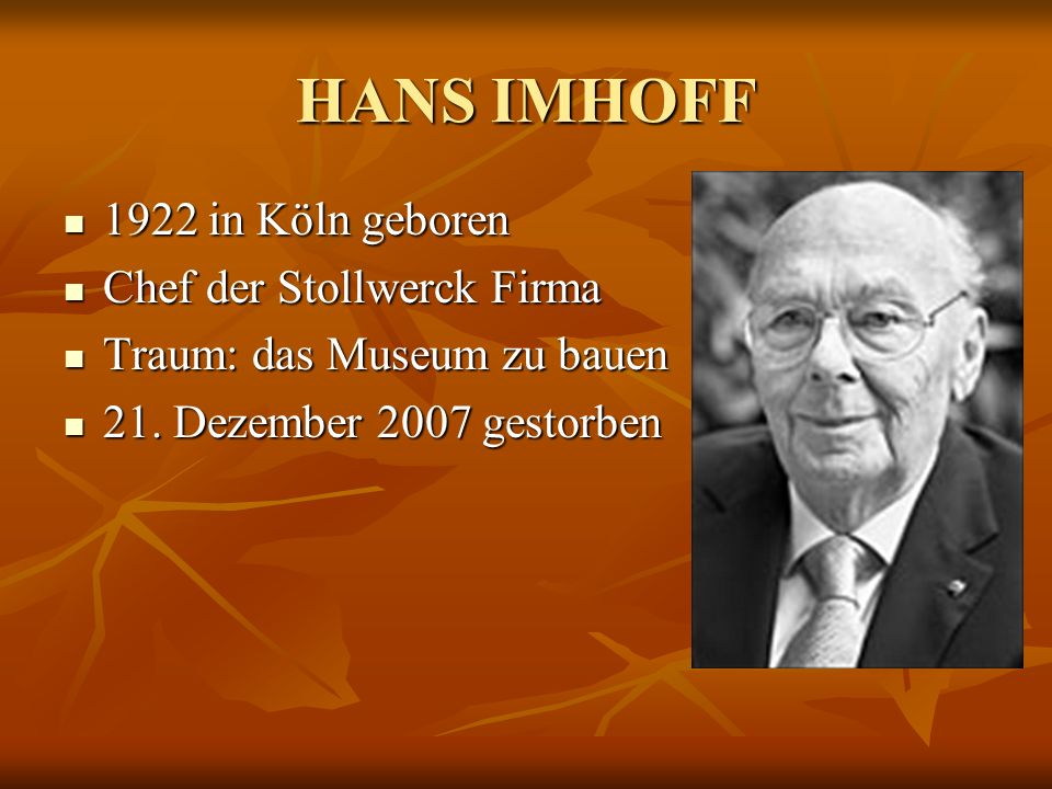 HANS IMHOFF 1922 in Köln geboren Chef der Stollwerck Firma