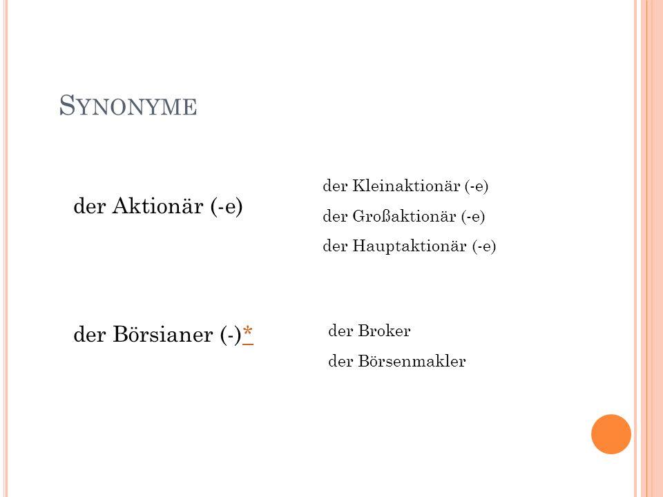Synonyme der Aktionär (-e) der Börsianer (-)* der Kleinaktionär (-e)
