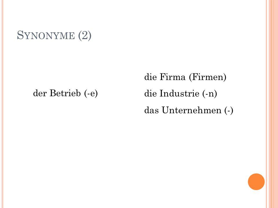 Synonyme (2) die Firma (Firmen) die Industrie (-n) das Unternehmen (-)