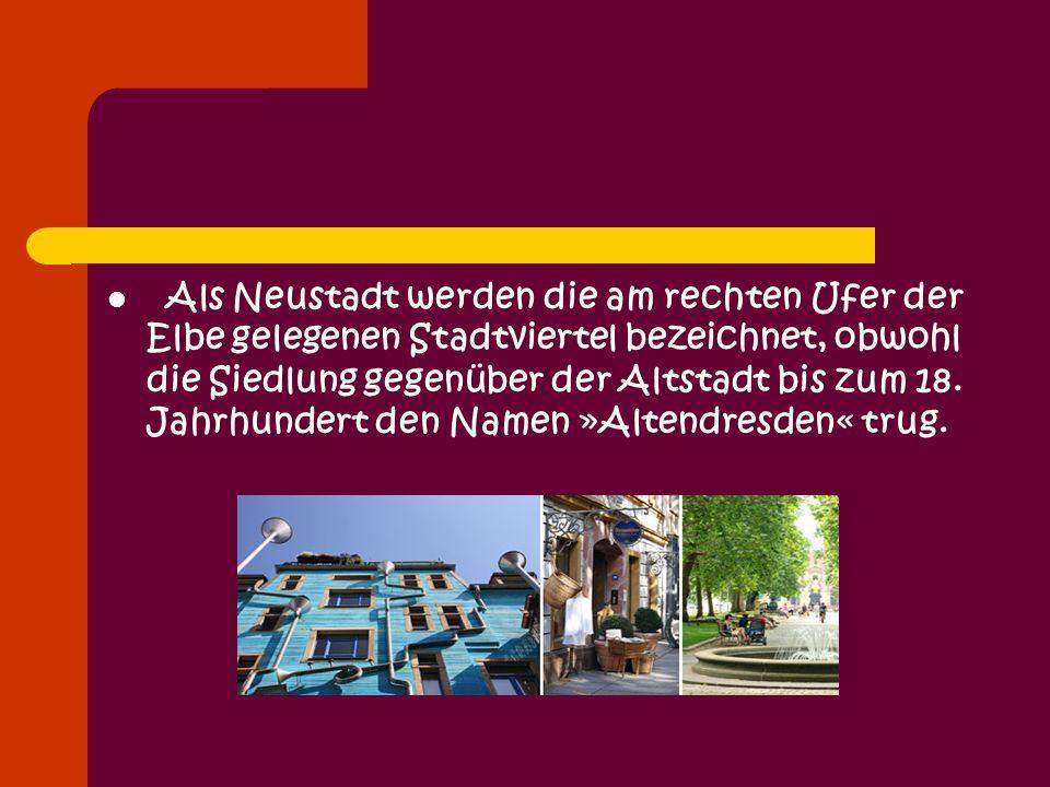 Als Neustadt werden die am rechten Ufer der Elbe gelegenen Stadtviertel bezeichnet, obwohl die Siedlung gegenüber der Altstadt bis zum 18.