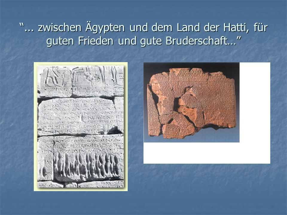 ... zwischen Ägypten und dem Land der Hatti, für guten Frieden und gute Bruderschaft…