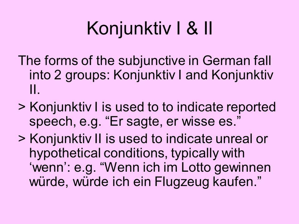Konjunktiv I & IIThe forms of the subjunctive in German fall into 2 groups: Konjunktiv I and Konjunktiv II.