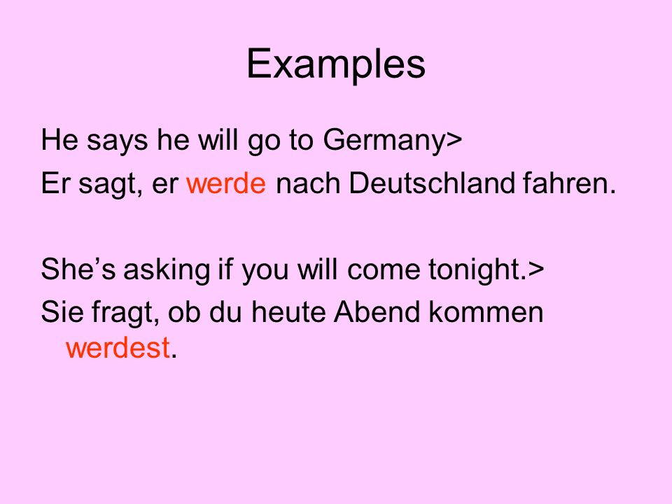 Examples He says he will go to Germany>