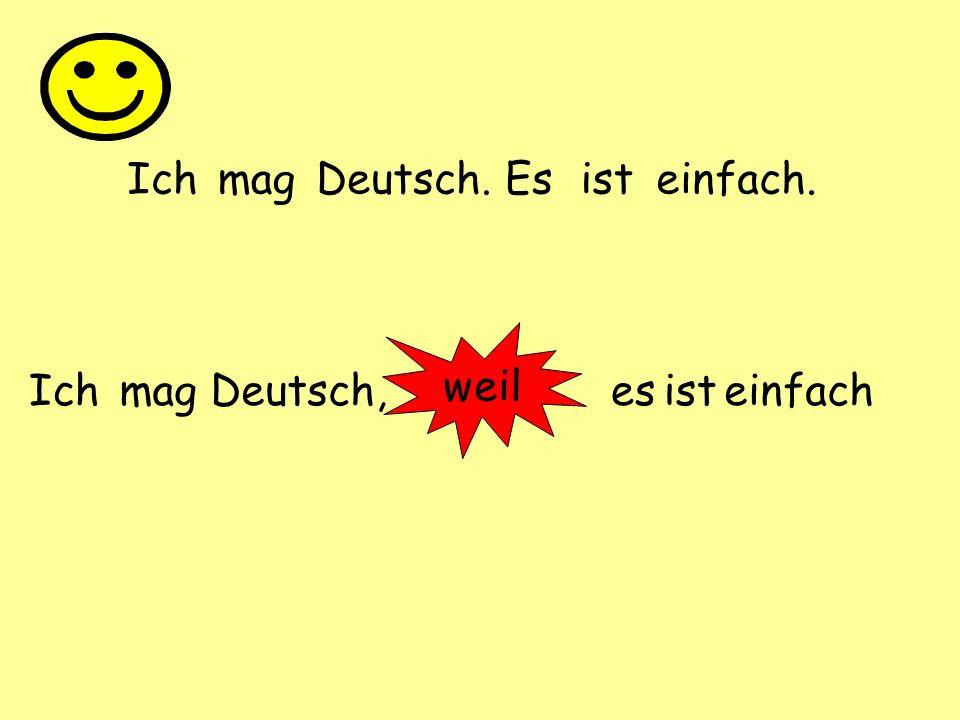 Ich mag Deutsch. Es ist einfach. weil Ich mag Deutsch, es ist einfach