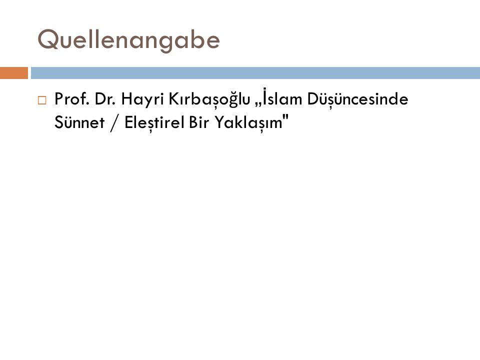 """Quellenangabe Prof. Dr. Hayri Kırbaşoğlu """"İslam Düşüncesinde Sünnet / Eleştirel Bir Yaklaşım"""