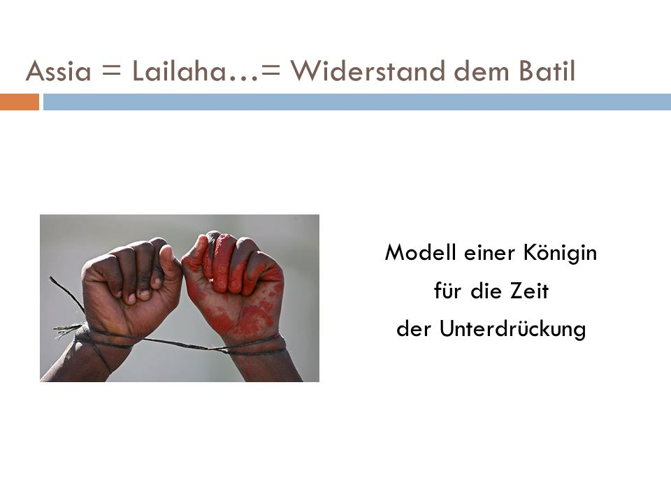 Assia = Lailaha…= Widerstand dem Batil