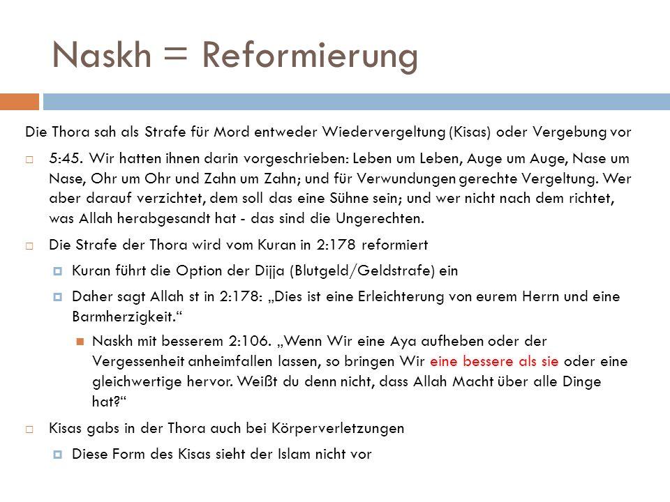 Naskh = Reformierung Die Thora sah als Strafe für Mord entweder Wiedervergeltung (Kisas) oder Vergebung vor.